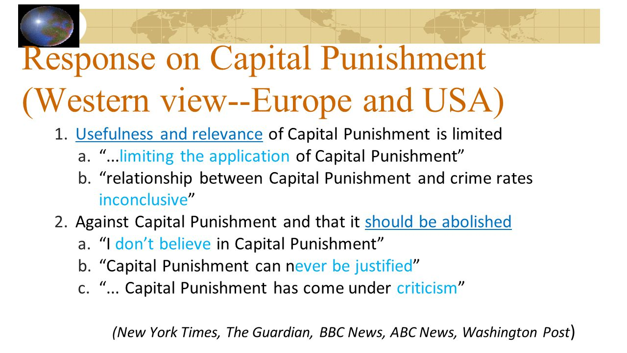 """Response on Capital Punishment (Western view--Europe and USA) 1.Usefulness and relevance of Capital Punishment is limited a.""""...limiting the applicati"""