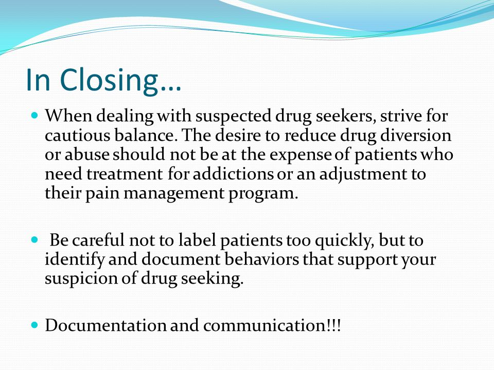 In Closing… When dealing with suspected drug seekers, strive for cautious balance.