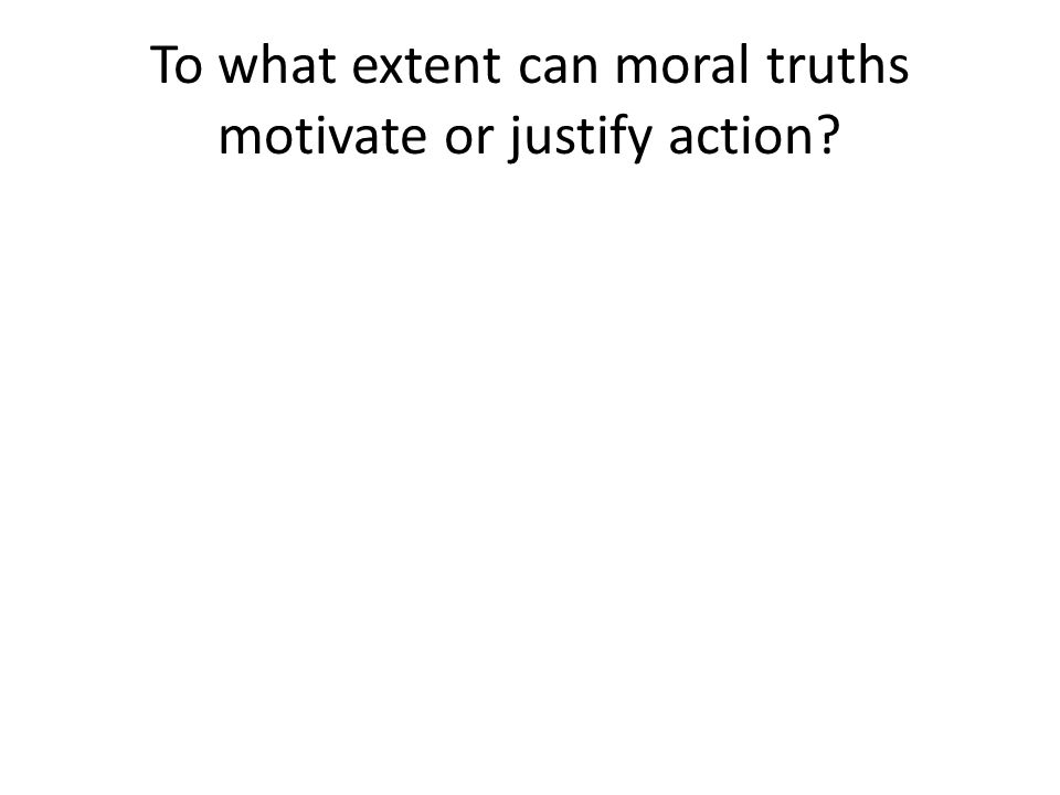 To what extent can moral truths motivate or justify action