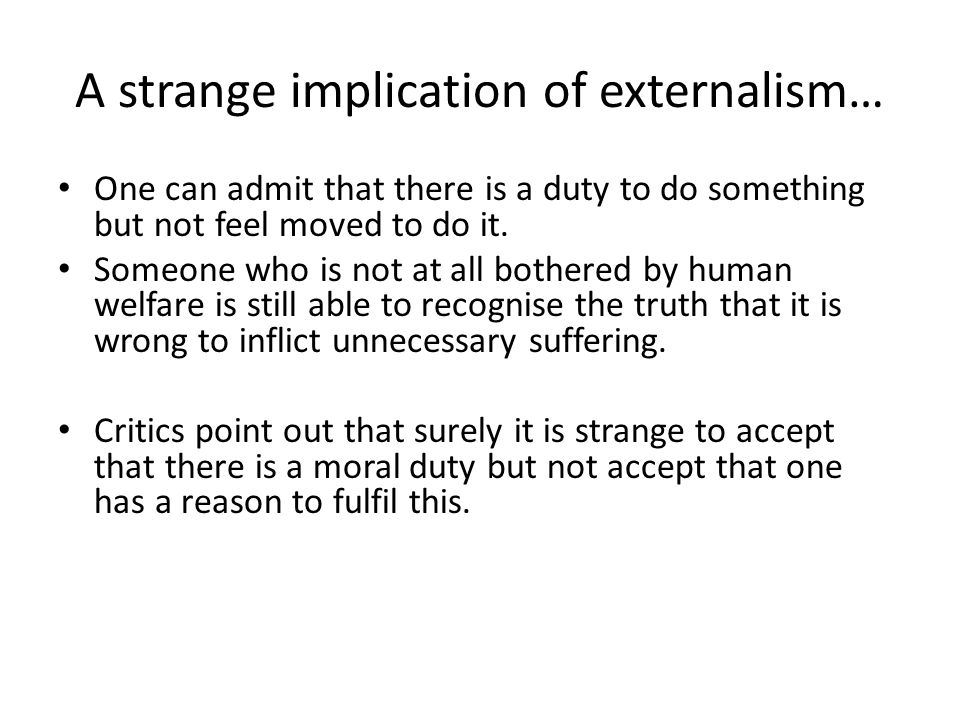 A strange implication of externalism… One can admit that there is a duty to do something but not feel moved to do it.