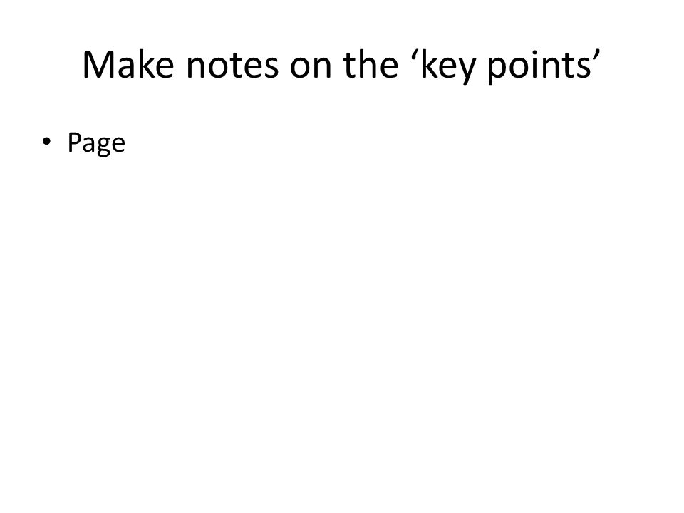 Make notes on the 'key points' Page
