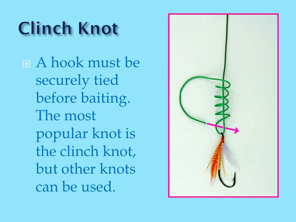 A hook must be securely tied before baiting.