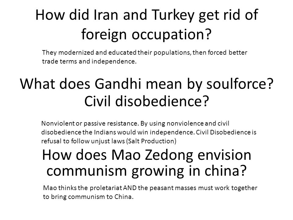 How did Iran and Turkey get rid of foreign occupation? What does Gandhi mean by soulforce? Civil disobedience? How does Mao Zedong envision communism
