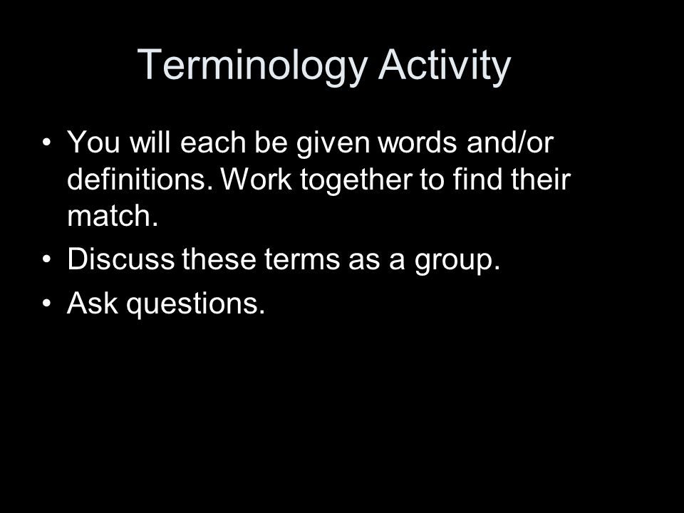 Terminology Activity You will each be given words and/or definitions.
