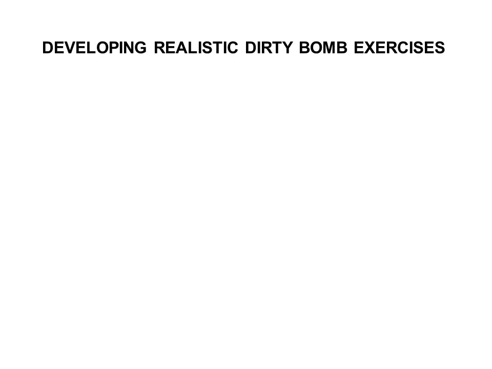 DEVELOPING REALISTIC DIRTY BOMB EXERCISES