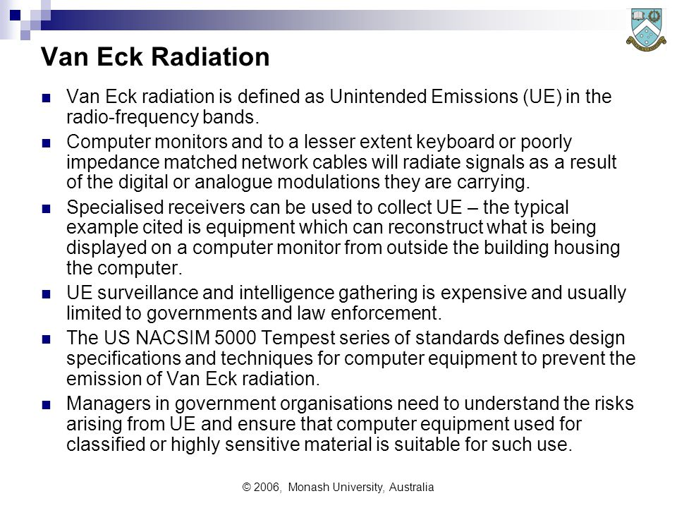 © 2006, Monash University, Australia Van Eck Radiation Van Eck radiation is defined as Unintended Emissions (UE) in the radio-frequency bands.