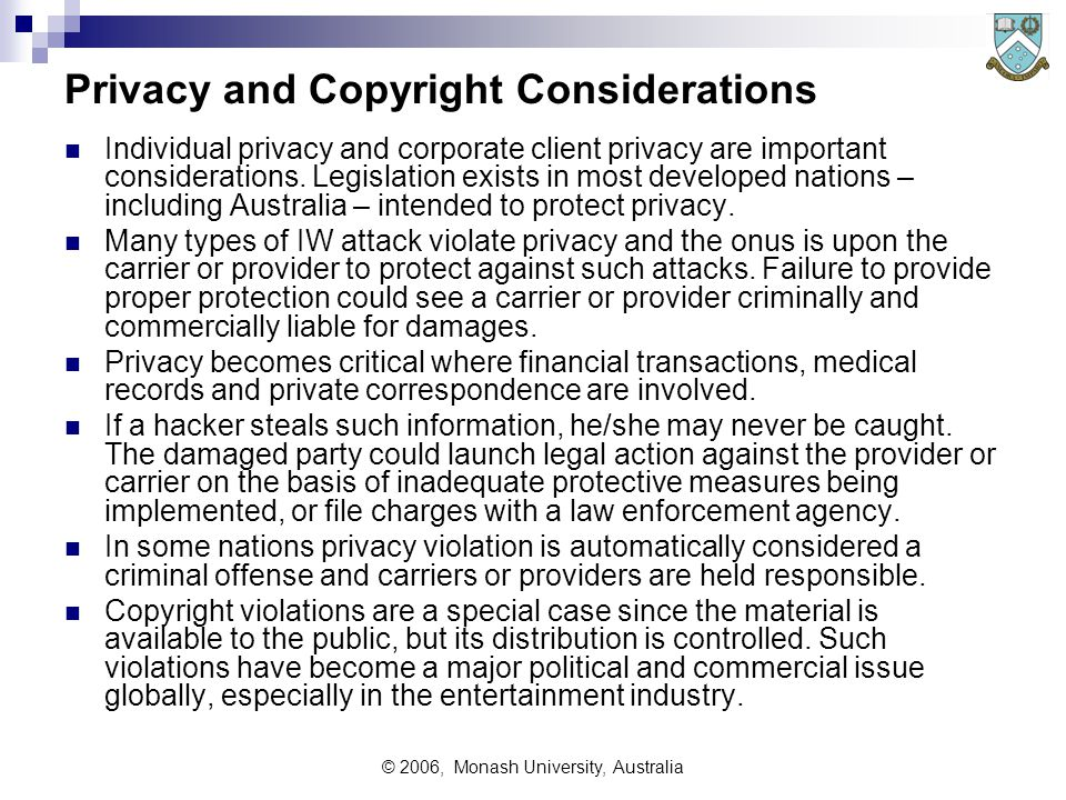 © 2006, Monash University, Australia Privacy and Copyright Considerations Individual privacy and corporate client privacy are important considerations.