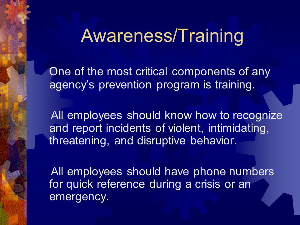 Awareness/Training One of the most critical components of any agency's prevention program is training. All employees should know how to recognize and