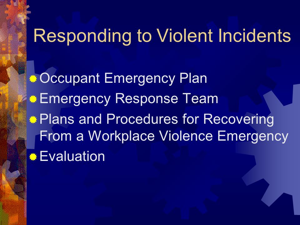 Responding to Violent Incidents  Occupant Emergency Plan  Emergency Response Team  Plans and Procedures for Recovering From a Workplace Violence Em