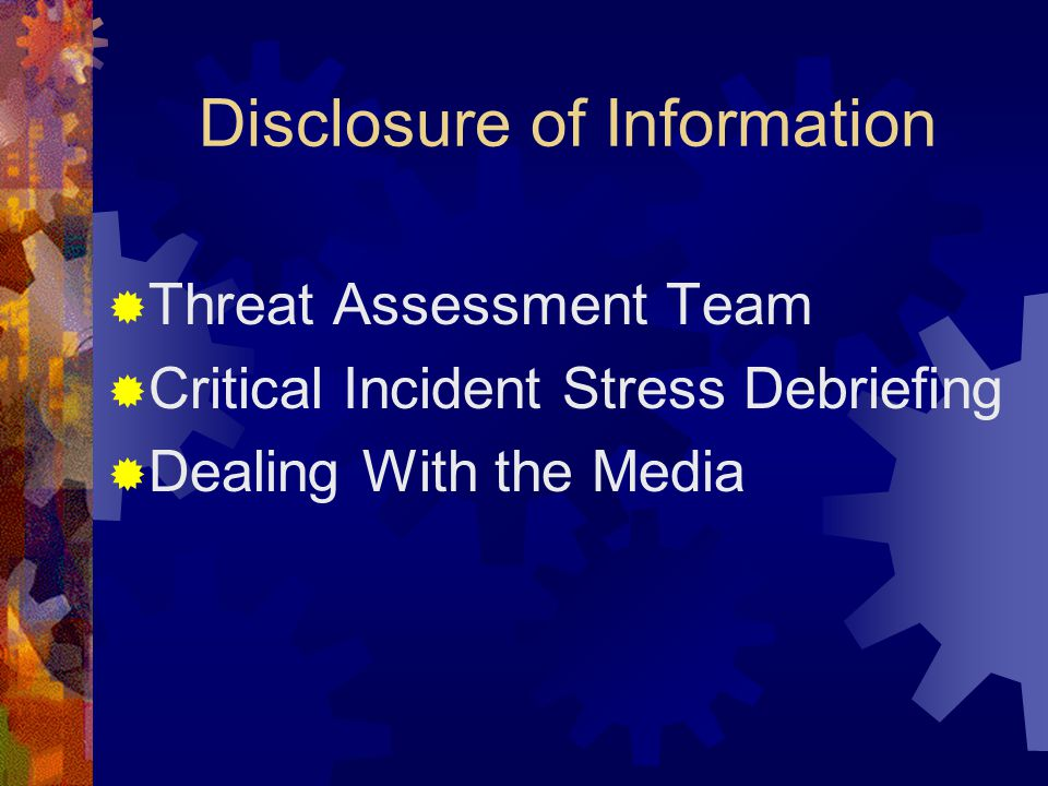 Disclosure of Information  Threat Assessment Team  Critical Incident Stress Debriefing  Dealing With the Media
