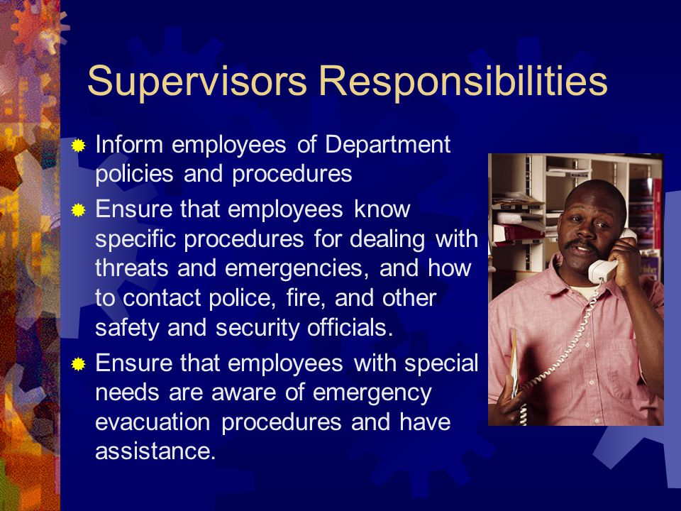 Supervisors Responsibilities  Inform employees of Department policies and procedures  Ensure that employees know specific procedures for dealing wit