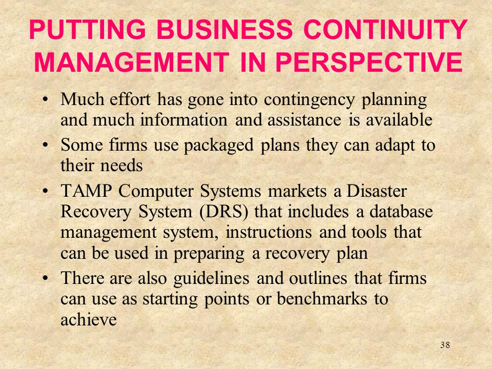 38 PUTTING BUSINESS CONTINUITY MANAGEMENT IN PERSPECTIVE Much effort has gone into contingency planning and much information and assistance is availab
