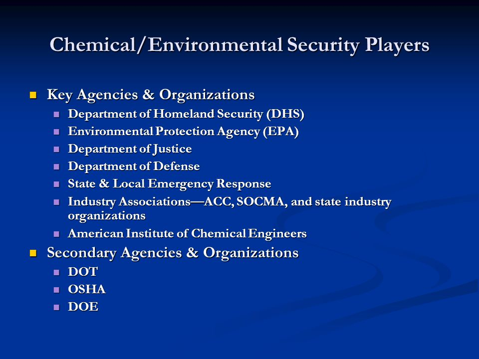 Chemical/Environmental Security Players Key Agencies & Organizations Key Agencies & Organizations Department of Homeland Security (DHS) Department of