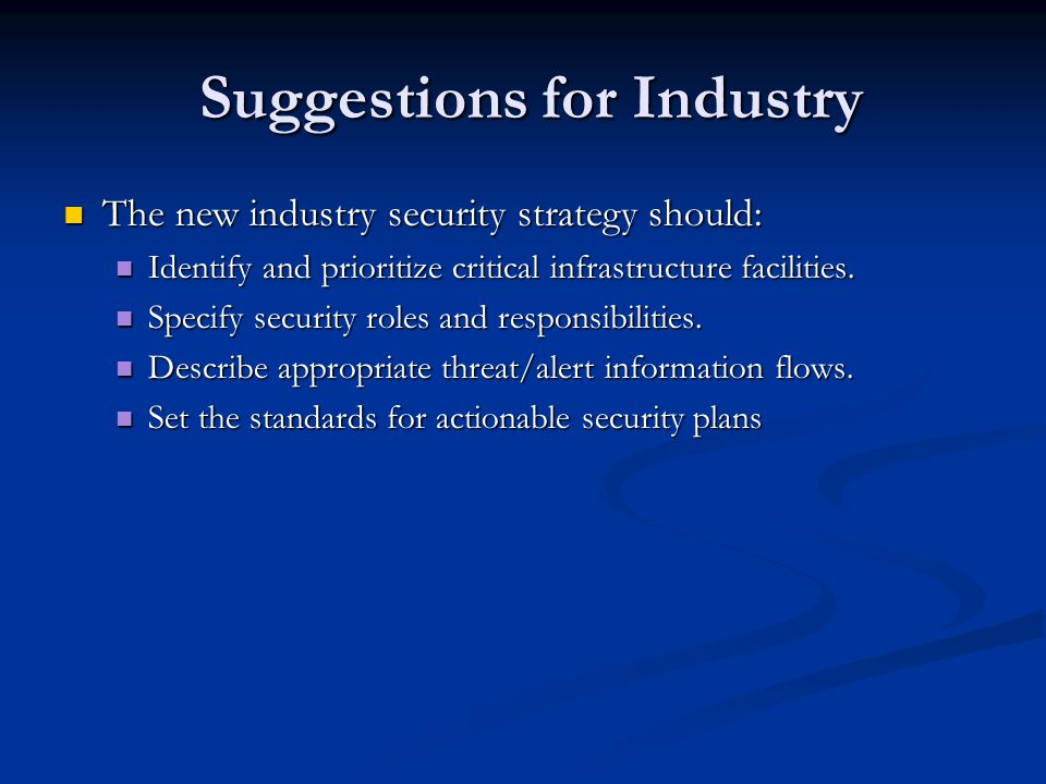 Suggestions for Industry Suggestions for Industry The new industry security strategy should: The new industry security strategy should: Identify and p