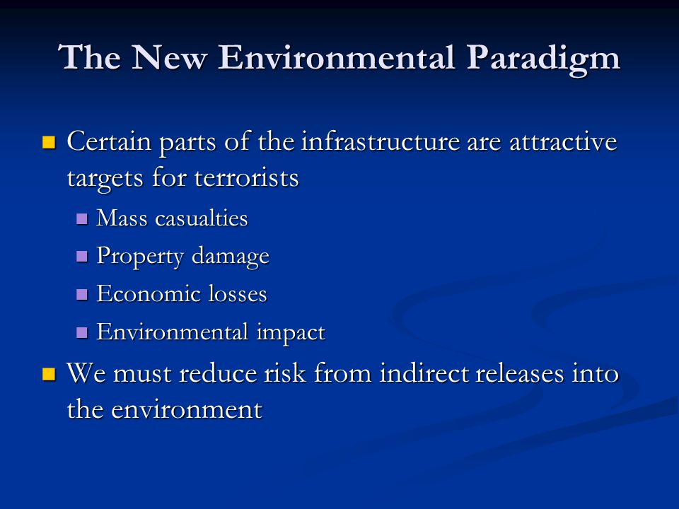 The New Environmental Paradigm Certain parts of the infrastructure are attractive targets for terrorists Certain parts of the infrastructure are attra