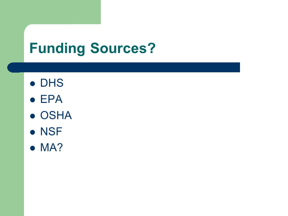 Funding Sources? DHS EPA OSHA NSF MA?