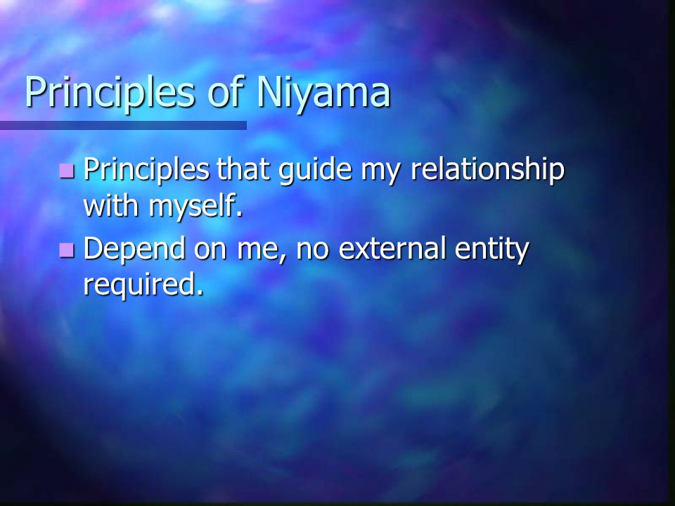 Principles of Niyama Principles that guide my relationship with myself.