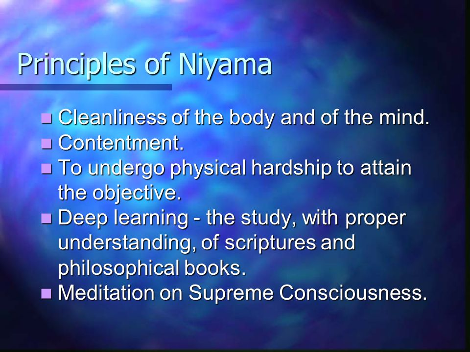 Principles of Niyama Cleanliness of the body and of the mind.