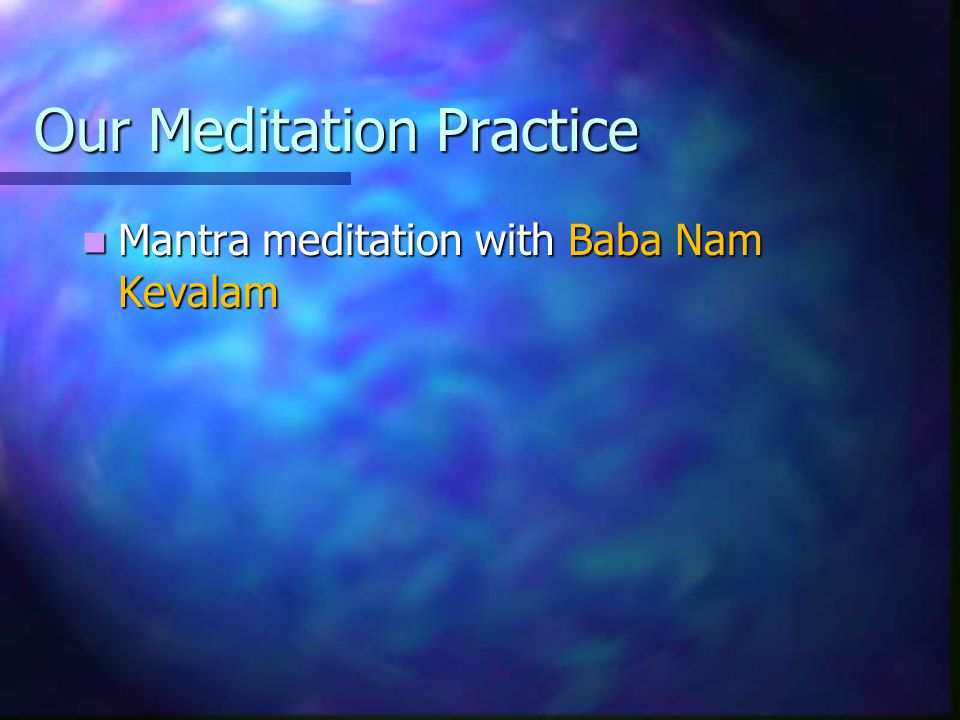 Our Meditation Practice Mantra meditation with Baba Nam Kevalam Mantra meditation with Baba Nam Kevalam