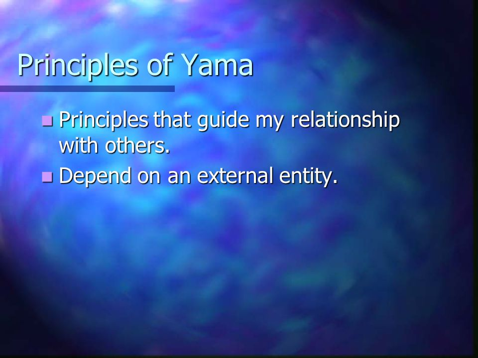 Principles of Yama Principles that guide my relationship with others.
