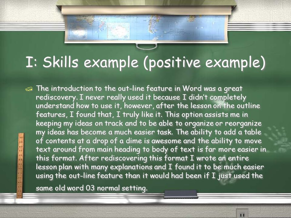 I: Skills example (positive example) / The introduction to the out-line feature in Word was a great rediscovery. I never really used it because I didn