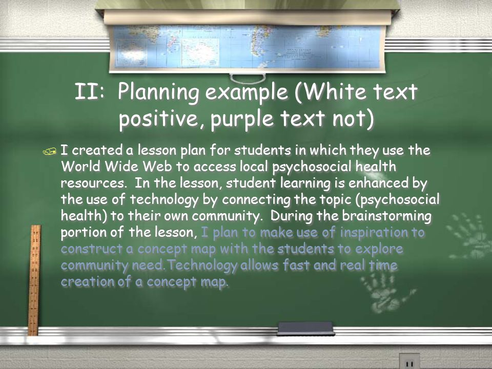 II: Planning example (White text positive, purple text not) / I created a lesson plan for students in which they use the World Wide Web to access loca