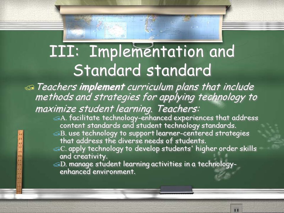 III: Implementation and Standard standard  Teachers implement curriculum plans that include methods and strategies for applying technology to maximiz