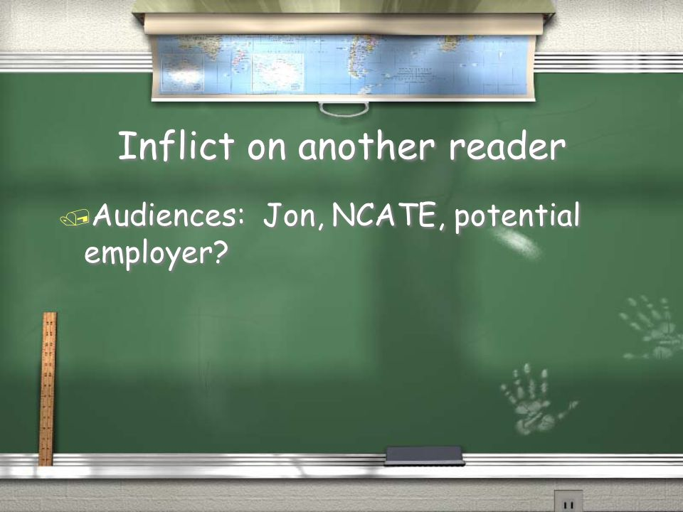 Inflict on another reader / Audiences: Jon, NCATE, potential employer