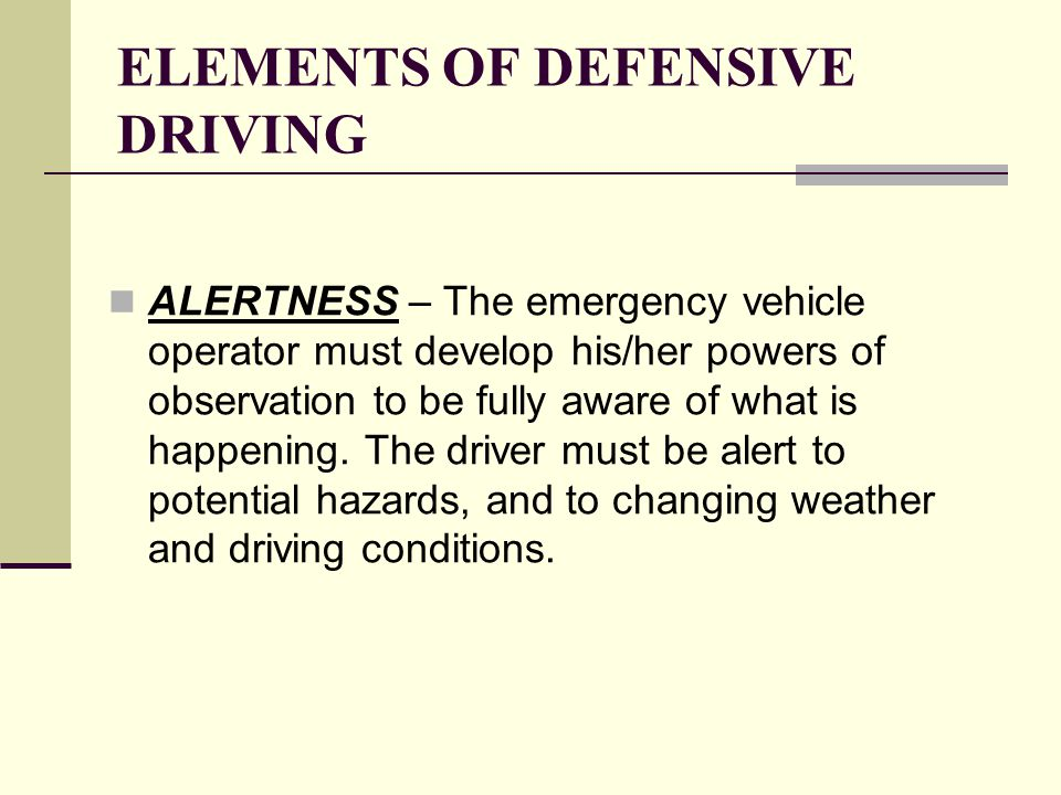 ELEMENTS OF DEFENSIVE DRIVING KNOWLEDGE - The operator must know the rules of the road, be aware of the proper procedures for passing, yielding the right-of- way, and other maneuvers.