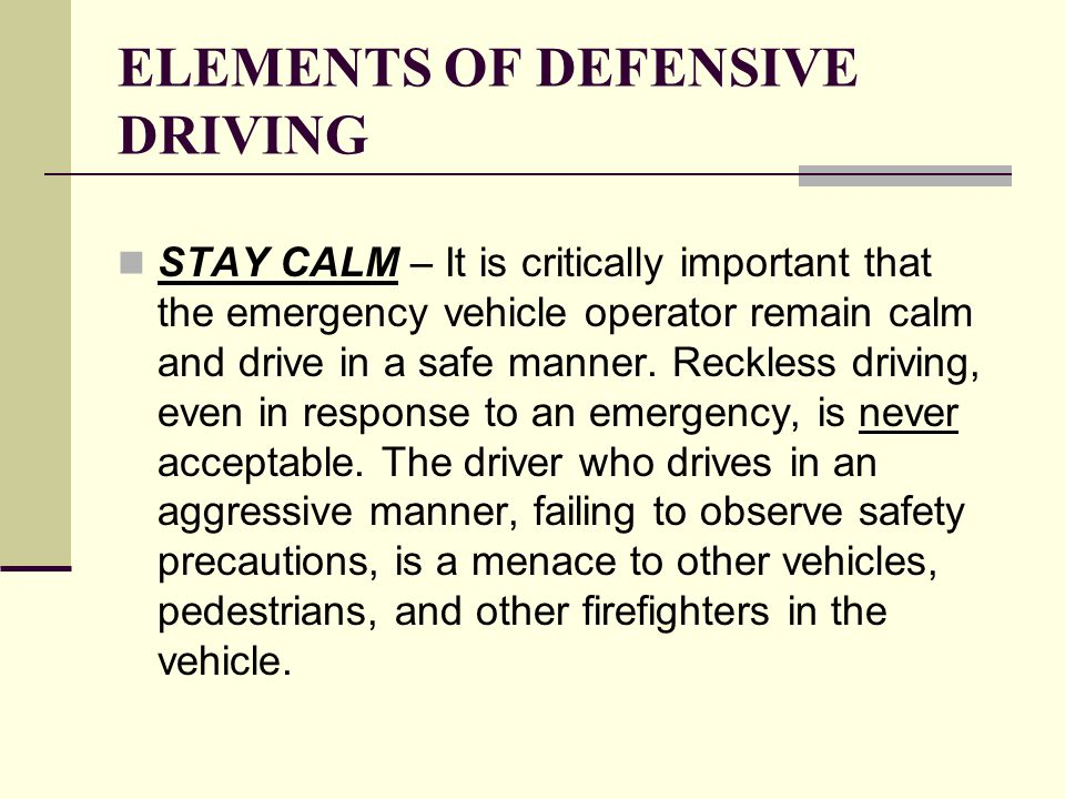 ELEMENTS OF DEFENSIVE DRIVING VISION – A driver should aim high by raising his/her field of vision to at least one- quarter mile ahead to observe potential hazards.