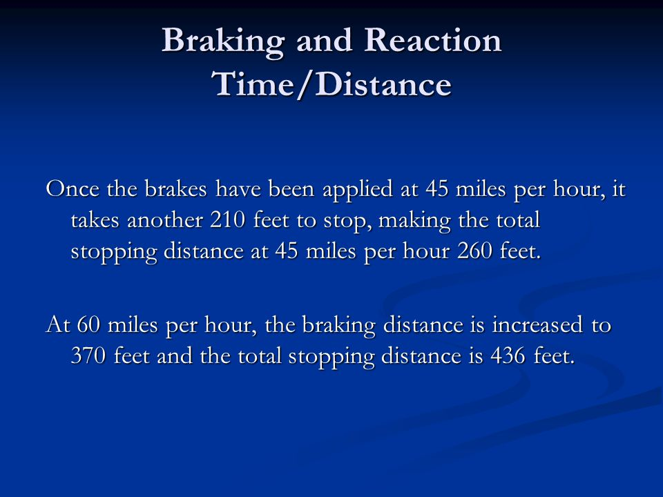 Braking and Reaction Time/Distance The average reaction time for an unimpaired driver is approximately ¾ of a second.