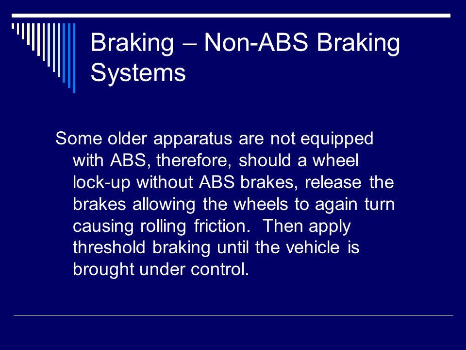 Braking – ABS braking Systems Antilock braking systems make all vehicles safer and easier to stop.