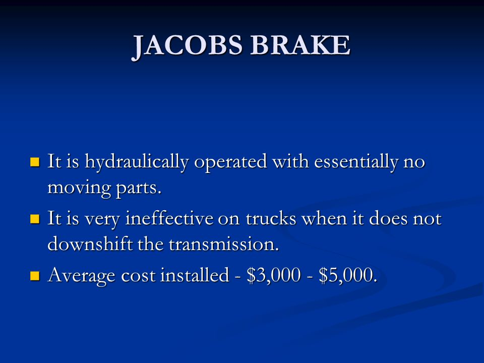 JACOBS BRAKE The jake brake is a device that is mounted on the overhead of the engine and basically turns the action of the exhaust valves into a giant compressor.