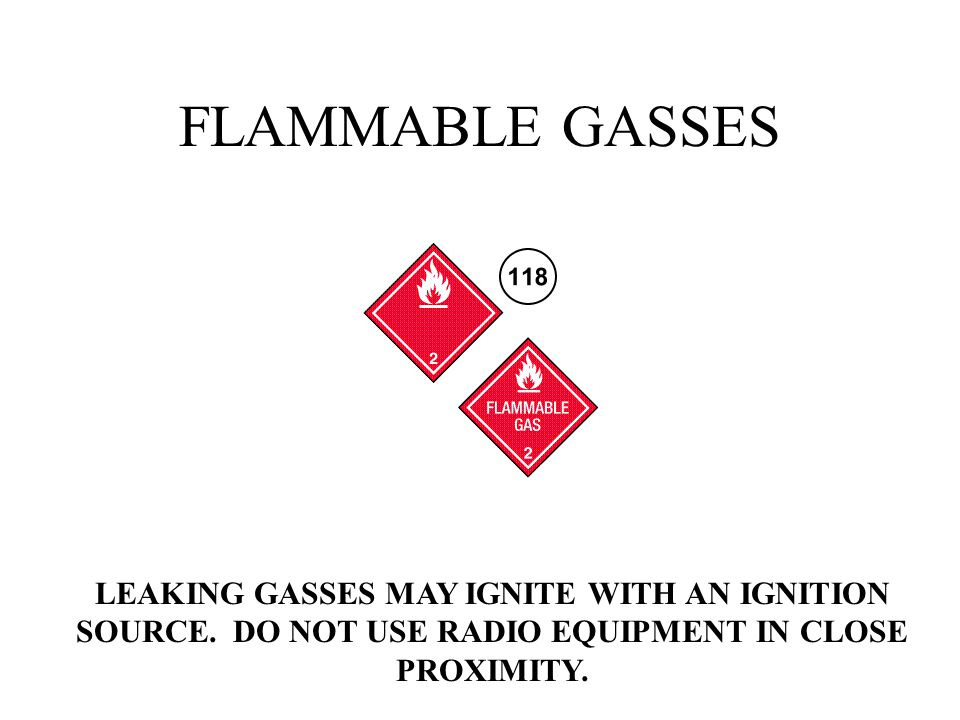 FLAMMABLE GASSES LEAKING GASSES MAY IGNITE WITH AN IGNITION SOURCE.