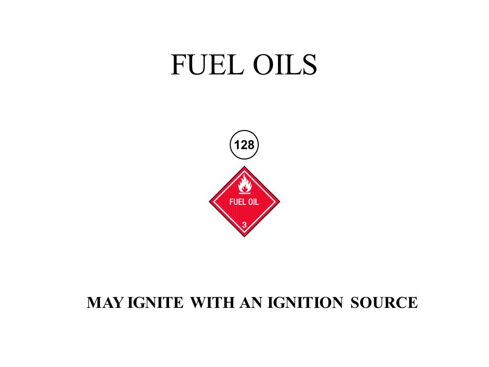 FUEL OILS MAY IGNITE WITH AN IGNITION SOURCE