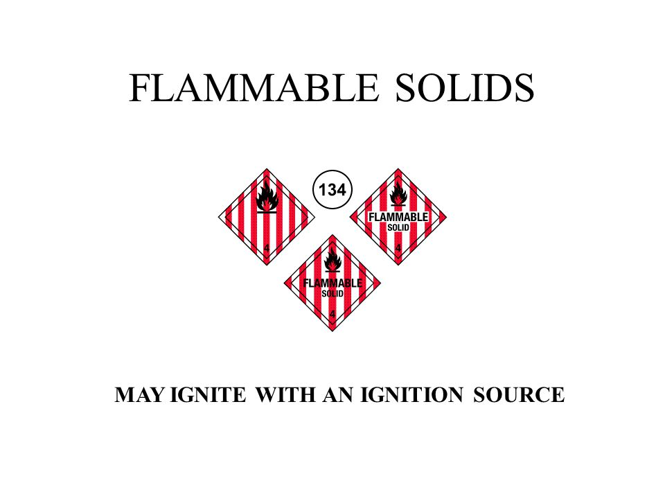FLAMMABLE SOLIDS MAY IGNITE WITH AN IGNITION SOURCE