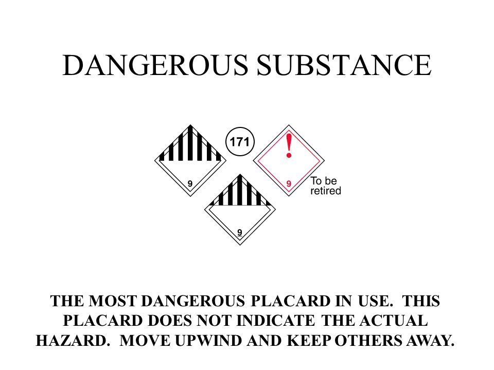 DANGEROUS SUBSTANCE THE MOST DANGEROUS PLACARD IN USE.
