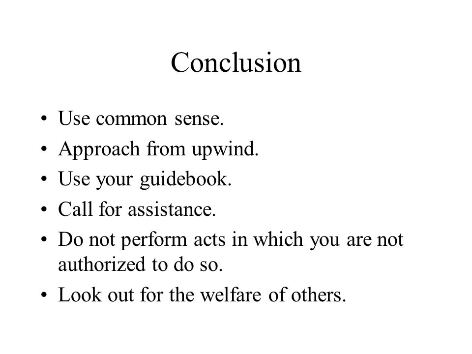 Conclusion Use common sense. Approach from upwind.