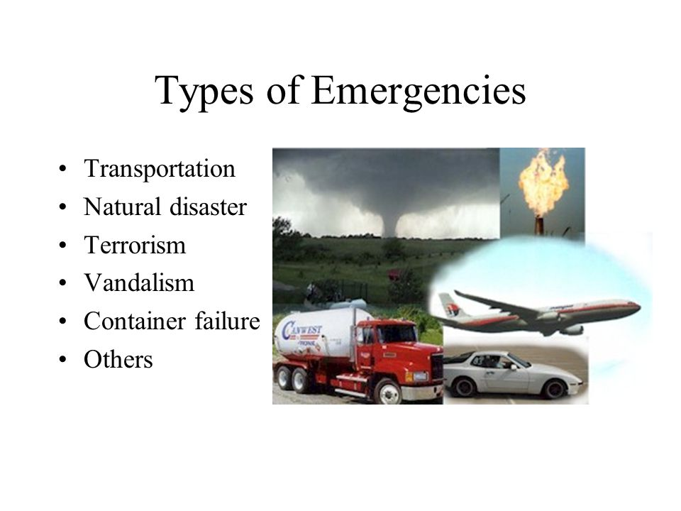 Types of Emergencies Transportation Natural disaster Terrorism Vandalism Container failure Others