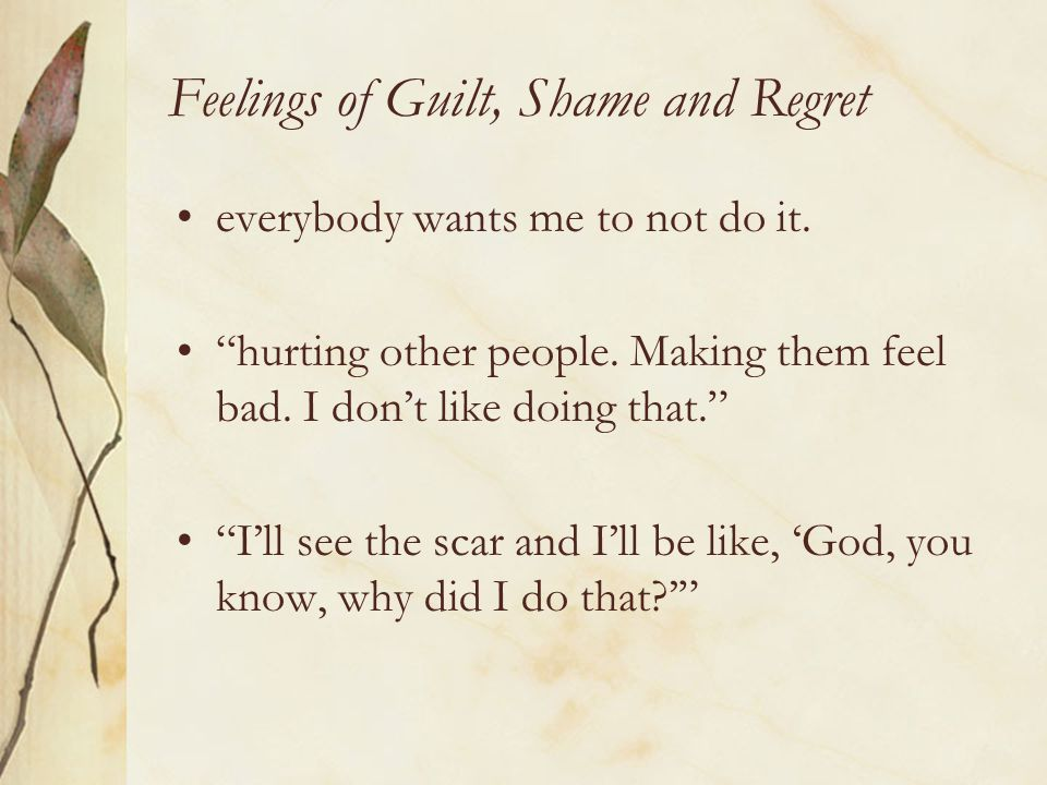 Feelings of Guilt, Shame and Regret everybody wants me to not do it.