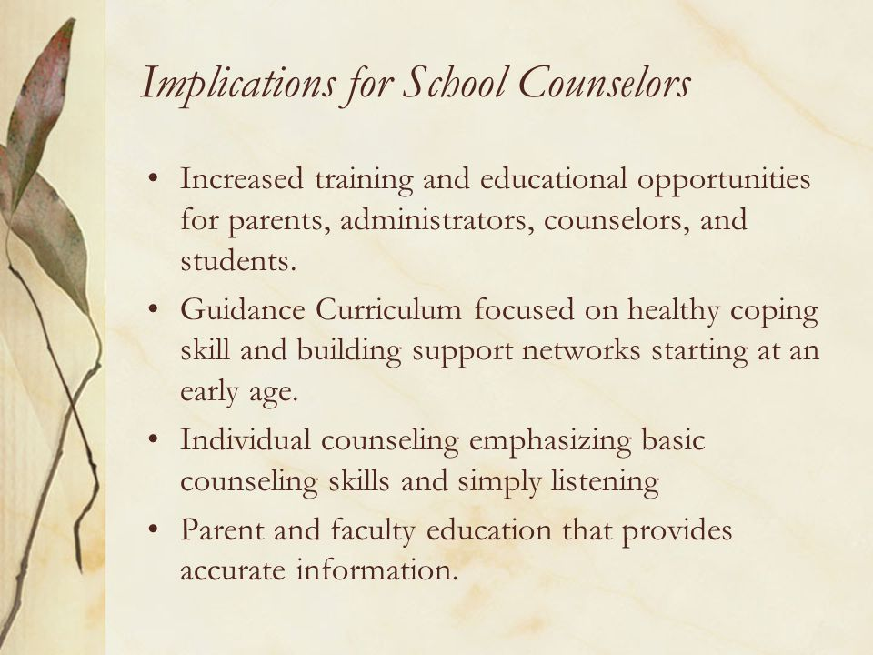 Implications for School Counselors Increased training and educational opportunities for parents, administrators, counselors, and students. Guidance Cu