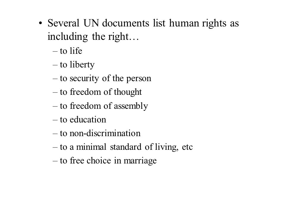 Several UN documents list human rights as including the right… –to life –to liberty –to security of the person –to freedom of thought –to freedom of a