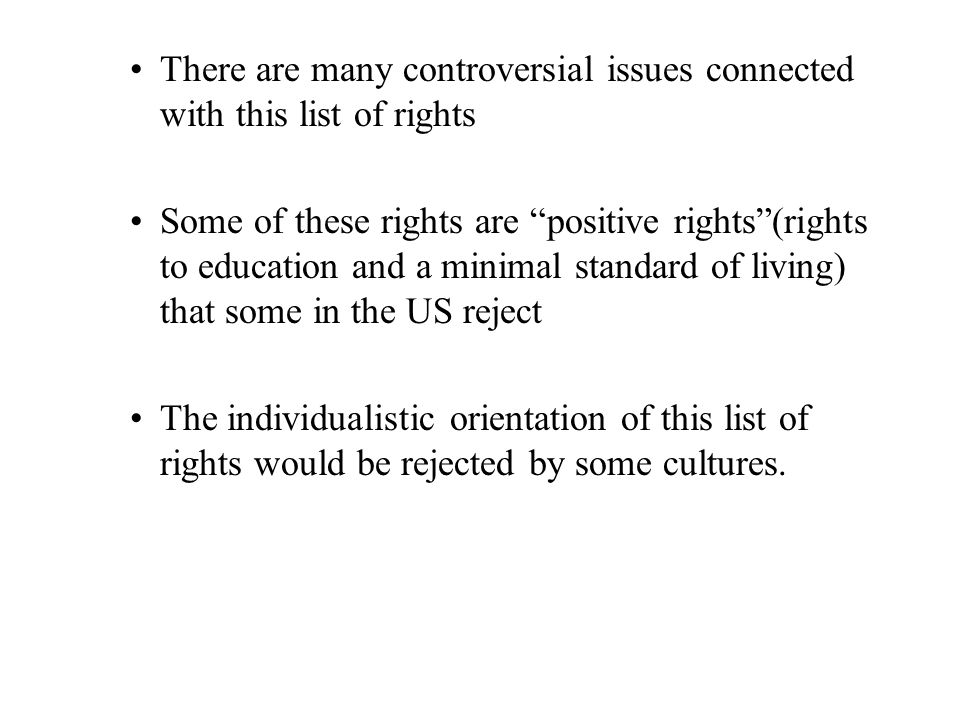 "There are many controversial issues connected with this list of rights Some of these rights are ""positive rights""(rights to education and a minimal st"