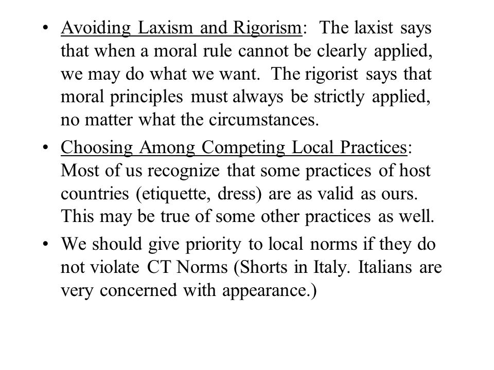 Avoiding Laxism and Rigorism: The laxist says that when a moral rule cannot be clearly applied, we may do what we want. The rigorist says that moral p