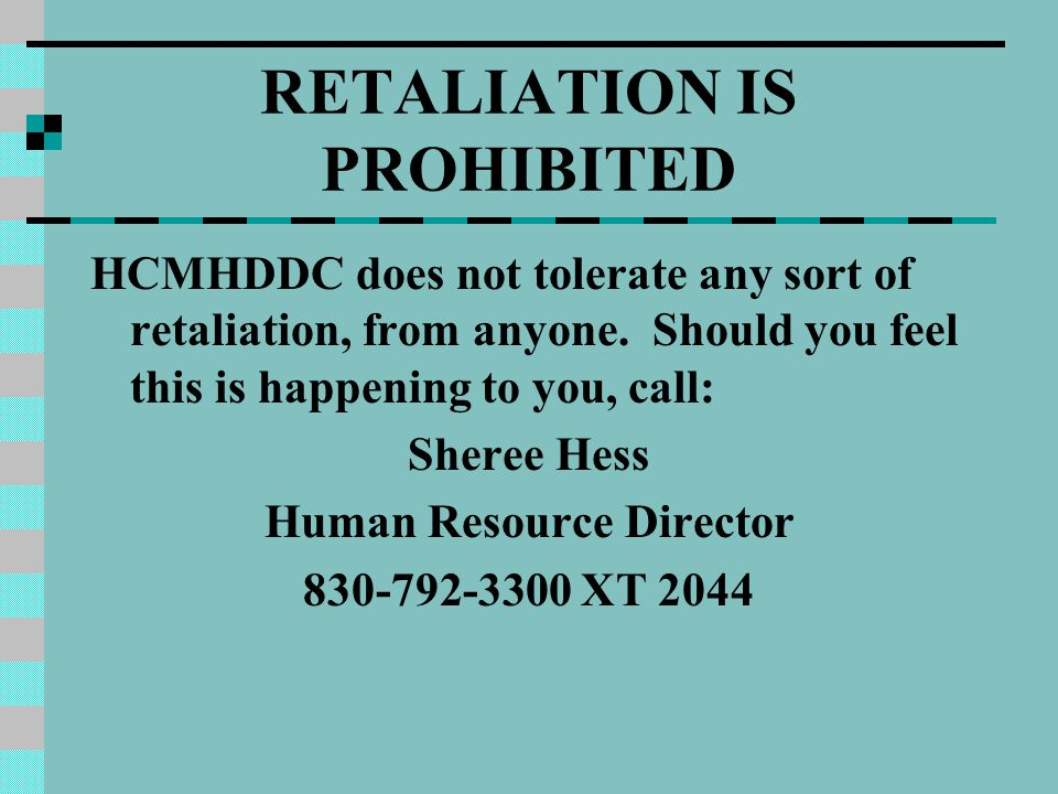 RETALIATION IS PROHIBITED HCMHDDC does not tolerate any sort of retaliation, from anyone.