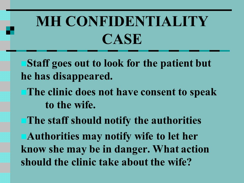 MH CONFIDENTIALITY CASE Staff goes out to look for the patient but he has disappeared.