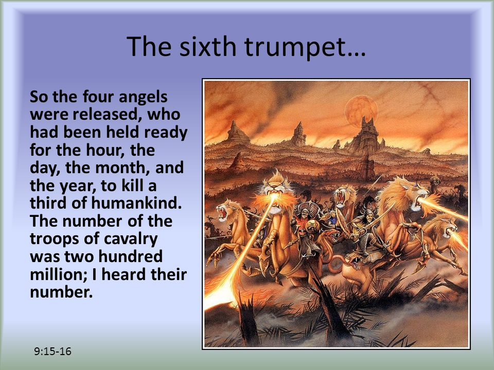 The sixth trumpet… So the four angels were released, who had been held ready for the hour, the day, the month, and the year, to kill a third of humankind.