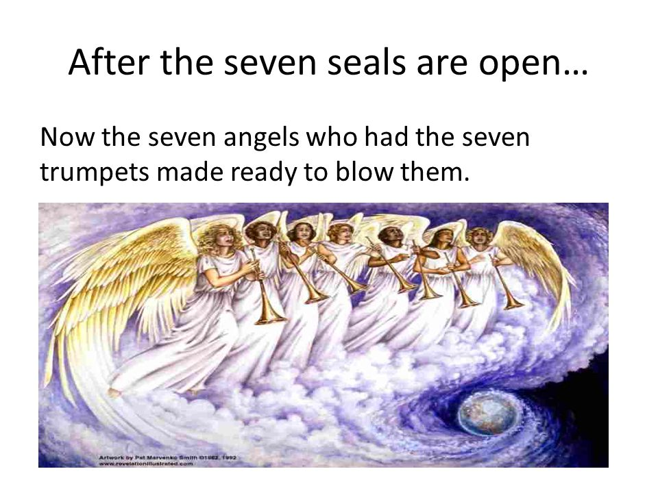 After the seven seals are open… Now the seven angels who had the seven trumpets made ready to blow them.
