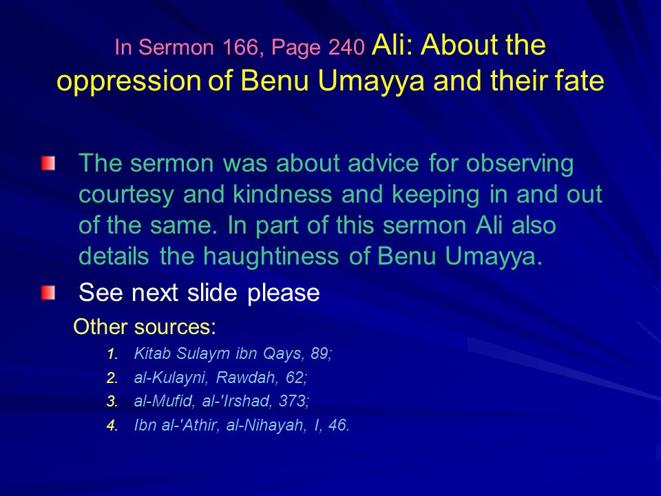 In Sermon 166, Page 240 Ali: About the oppression of Benu Umayya and their fate The sermon was about advice for observing courtesy and kindness and keeping in and out of the same.