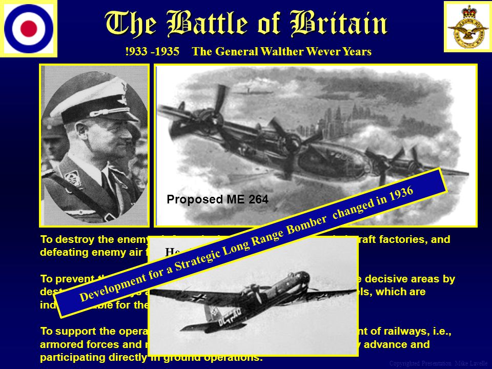 The Battle of Britain Copyrighted Presentation Mike Lavelle To destroy the enemy air force by bombing its bases and aircraft factories, and defeating